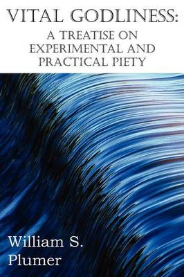 Vital Godliness: A Treatise on Experimental and Practical Piety