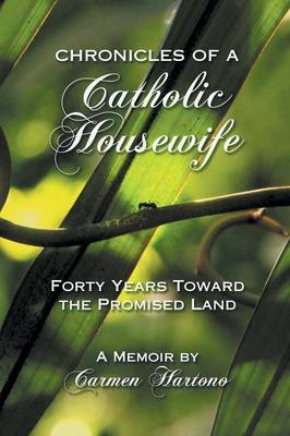 Chronicles of a Catholic Housewife: Forty Years Toward the Promised Land