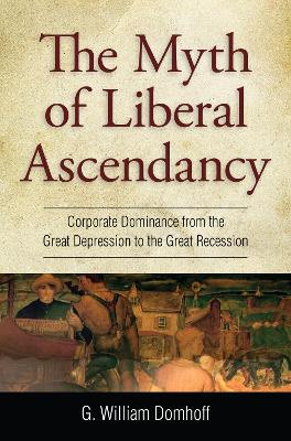 Myth of Liberal Ascendancy: Corporate Dominance from the Great Depression to the Great Recession