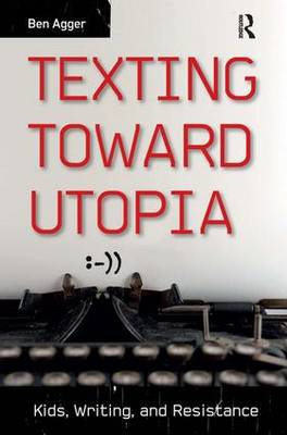 Texting Toward Utopia: Kids, Writing, and Resistance