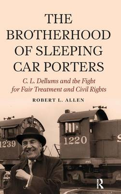 The Brotherhood of Sleeping Car Porters: C. L. Dellums and the Fight for Fair Treatment and Civil Rights