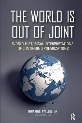 The World is Out of Joint: World-Historical Interpretations of Continuing Polarizations