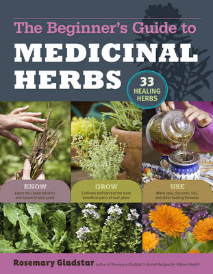The Beginner's Guide to Medicinal Herbs: 33 Healing Herbs to Know, Grow, and Use