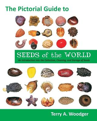 The Pictorial Guide to Seeds of the World: An Introduction Into the Collection, Cleaning, and Storage of Seeds