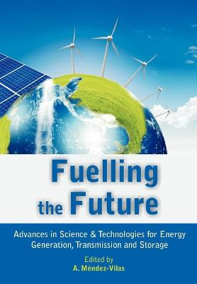 Fuelling the Future: Advances in Science and Technologies for Energy Generation, Transmission and Storage
