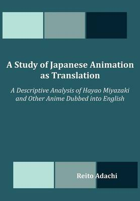 A Study of Japanese Animation as Translation: A Descriptive Analysis of Hayao Miyazaki and Other Anime Dubbed Into English