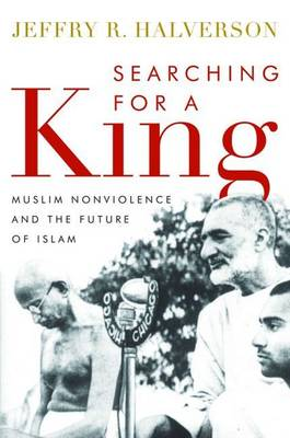 Searching for a King: Muslim Nonviolence and the Future of Islam
