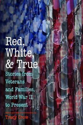 Red, White, and True: Stories from Veterans and Families, World War II to Present