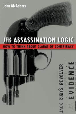 JFK Assassination Logic: How to Think About Claims of Conspiracy