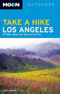 Moon Take a Hike Los Angeles (2nd ed): 86 Hikes within Two Hours of the City