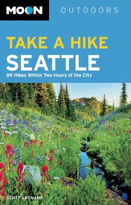 Moon Take a Hike Seattle (3rd ed): 75 Hikes within Two Hours of the City