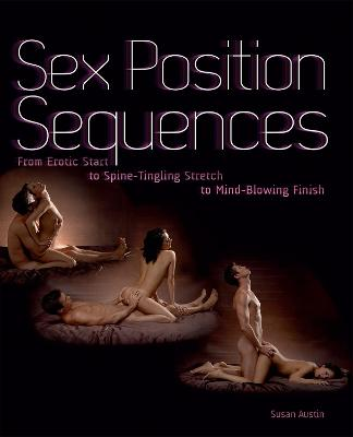 Sex Position Sequences: From Erotic Start to Spine-Tingling Stretch to Mind-Blowing Finish