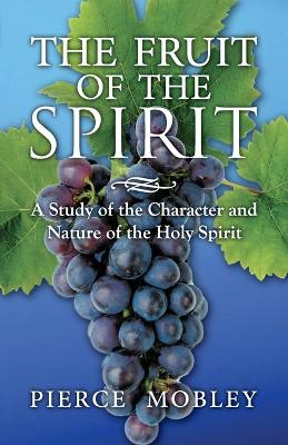Fruit of the Spirit a Study of the Character and Nature of the Holy Spirit