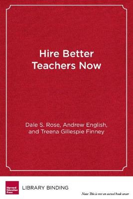 Hire Better Teachers Now: Using the Science of Selection to Find the Best Teachers for Your School