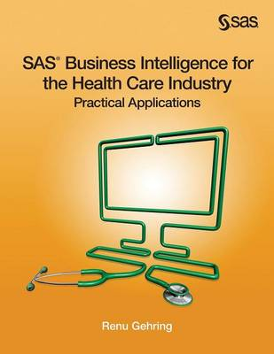 SAS Business Intelligence for the Health Care Industry: Practical Applications
