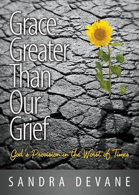 Grace Greater Than Our Grief: God's Provision in the Worst of Times