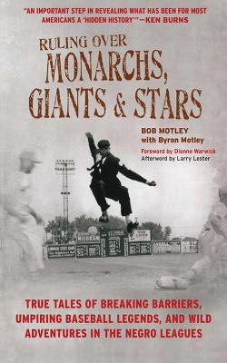 Ruling Over Monarchs, Giants, and Stars: True Tales of Breaking Barriers, Umpiring Baseball Legends, and Wild Adventures in the Negro Leagues
