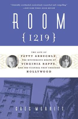 Room 1219: The Life of Fatty Arbuckle, the Mysterious Death of Virginia Rappe, and the Scandal That Changed Hollywood