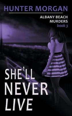 She'll Never Live (the Albany Beach Murders, Book 3)