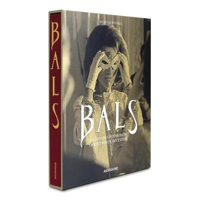Bals: Legendary Costume Balls of the 20th Century