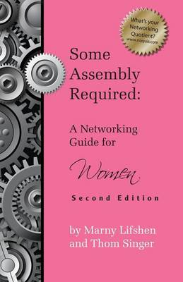 Some Assembly Required: A Networking Guide for Women - Second Edition