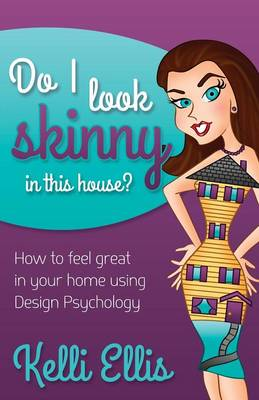 Do I Look Skinny in This House?: How to Feel Great in Your Home Using Design Psychology