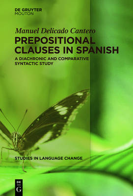 Prepositional Clauses in Spanish: A Diachronic and Comparative Syntactic Study