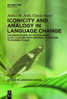 Iconicity and Analogy in Language Change: The Development of Double Object Clitic Clusters from Medieval Florentine to Modern Italian