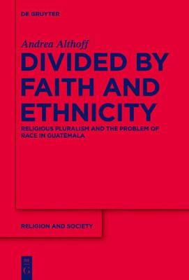 Divided by Faith and Ethnicity: Religious Pluralism and the Problem of Race in Guatemala