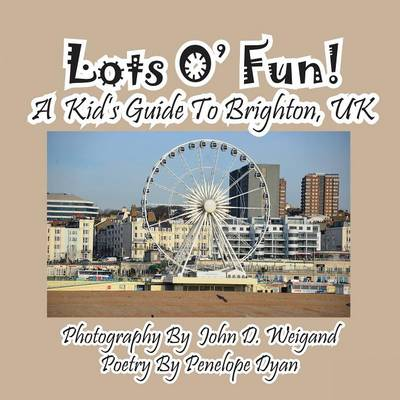 Lots O' Fun! a Kid's Guide to Brighton, UK