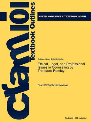 Studyguide for Ethical, Legal, and Professional Issues in Counseling by Remley, Theodore, ISBN 9780137016716