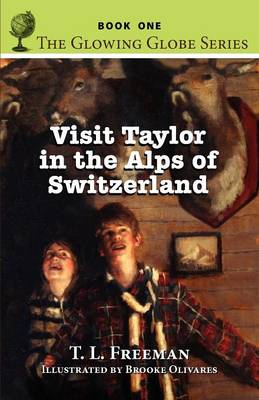 Visit Taylor in the Alps of Switzerland, the Glowing Globe Series - Book One