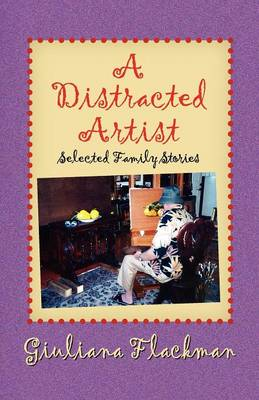 A Distracted Artist, Selected Family Stories