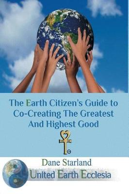 The Earth Citizen's Guide to Co-Creating the Greatest and Highest Good