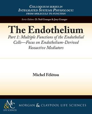 The Endothelium, Part I: Multiple Functions of the Endothelial Cells - Focus on Endothelium-Derived Vasoactive Mediators