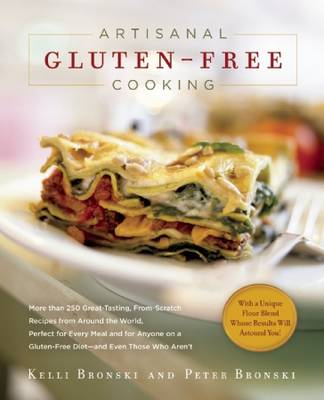 Artisanal Gluten-free Cooking: More Than 250 Great Tasting, from Scratch Recipes from Around the World, Perfect for Every Meal and for Those on a Gluten-free Diet - and Even Those Who Aren't