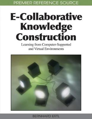 E-Collaborative Knowledge Construction: Learning from Computer-Supported and Virtual Environments