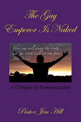 The Gay Emperor Is Naked: A Critique of Homosexuality