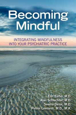 Becoming Mindful: Integrating Mindfulness Into Your Psychiatric Practice