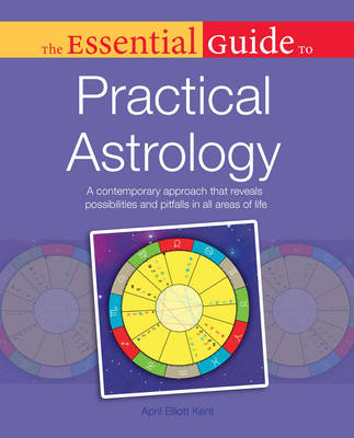 Essential Guide to Practical Astrology: A Contemporary Approach That Reveals Possibilities and Pitfalls in All Areas of Life