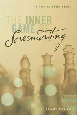 Inner Game of Screenwriting: 20 Winning Story Forms