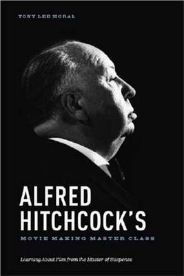 Alfred Hitchcock's Movie Making Master Class: Learning about Film from the Master of Suspense
