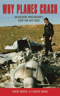 Why Planes Crash: An Accident Investigators Fight for Safe Skies