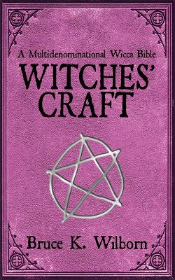 Witches' Craft: A Multidenominational Wicca Bible