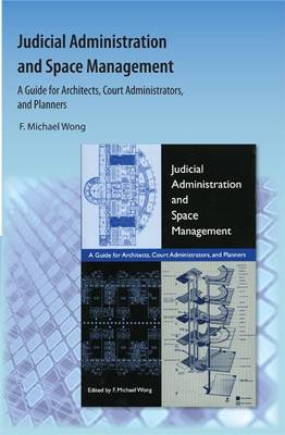 Judicial Administration and Space Management: A Guide for Architects, Court Administrators, and Planners