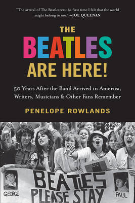 The Beatles are Here!: 50 Years After the Band Arrived in America, Writers and Other Fans Remember