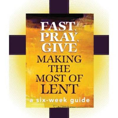 Fast, Pray, Give: Making the Most of Lent