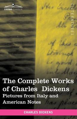 The Complete Works of Charles Dickens (in 30 Volumes, Illustrated): Pictures from Italy and American Notes