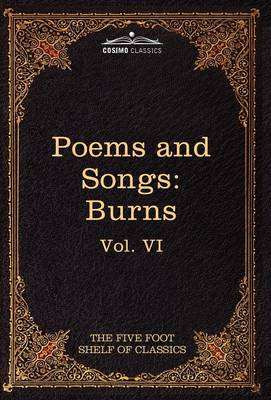 The Poems and Songs of Robert Burns: The Five Foot Shelf of Classics, Vol. VI (in 51 Volumes)