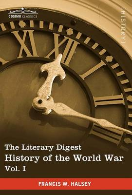 The Literary Digest History of the World War, Vol. I (in Ten Volumes, Illustrated): Compiled from Original and Contemporary Sources: American, British